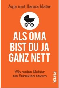 Maier, Anja und Hanna: Als Oma bist du ja ganz nett