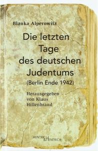 Alperowitz, Blanka und Hillenbrand, Klaus (Hrg): Die letzten Tage