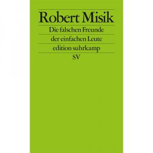 Misik, Robert: Die falschen Freunde der einfachen Leute