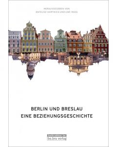 Hartwich/Rada (Hg.): Berlin und Breslau
