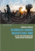Zumach, Andreas: Globales Chaos - machtlose Uno