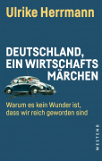 Herrmann, Ulrike: Deutschland ein Wirtschaftsmärchen: