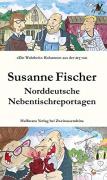 Fischer, Susanne: Norddeutsche Nebentischreportagen